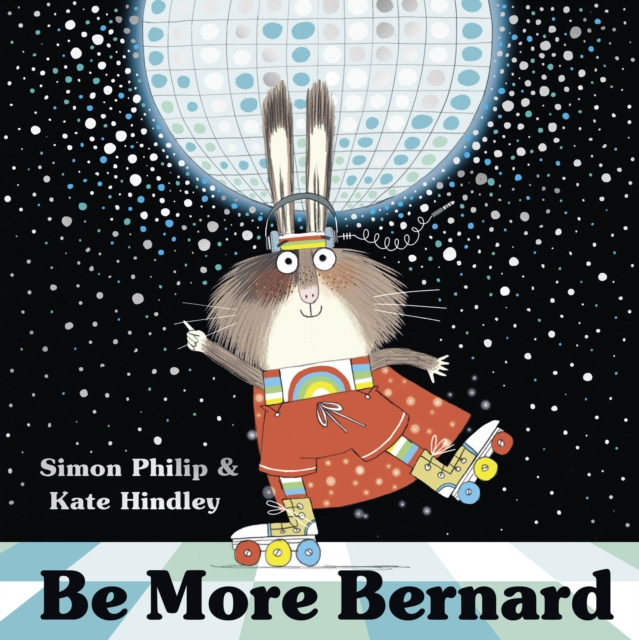 Be More Bernard by Simon Philip and Kate Hindley