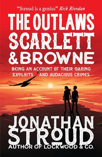 The Outlaws Scarlett and Browne by Jonathan Stroud, reviewed by James